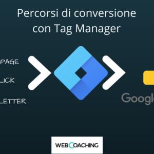 Come tracciare un percorso di conversione con Tag Manager e gli obiettivi di Google Analytics
