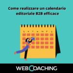 I contenuti per realizzare un calendario editoriale B2B efficace