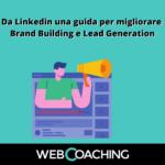 Da Linkedin una guida per migliorare Brand Building e Lead Generation