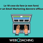 Le 10 cose da fare (e non fare) per un Email Marketing davvero efficace