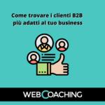 Come trovare i clienti B2B più adatti al tuo business