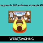 I 3 motivi per cui integrare la CRO nella tua strategia SEO