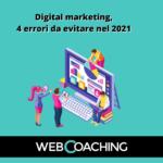 Digital marketing, i 4 errori da evitare nel 2021