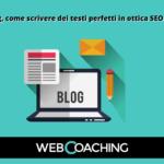 Blog, come scrivere dei testi perfetti in ottica SEO