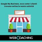 Google My Business, ecco come i clienti trovano online la nostra attività