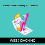 Come fare marketing su Linkedin, 3 metodi per le aziende B2B