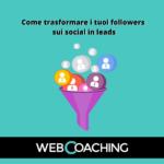 Come trasformare i tuoi followers sui social in leads