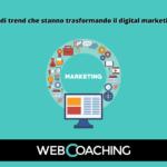 I 5 grandi trend che stanno trasformando il digital marketing