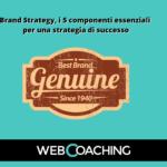 Brand Strategy, i 5 componenti essenziali per una strategia di successo