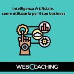 Intelligenza Artificiale, come utilizzarla per il tuo business