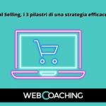 Social selling, i 3 pilastri di una strategia efficace