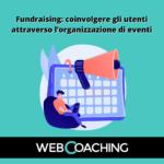 Fundraising: coinvolgere gli utenti attraverso l'organizzazione di eventi